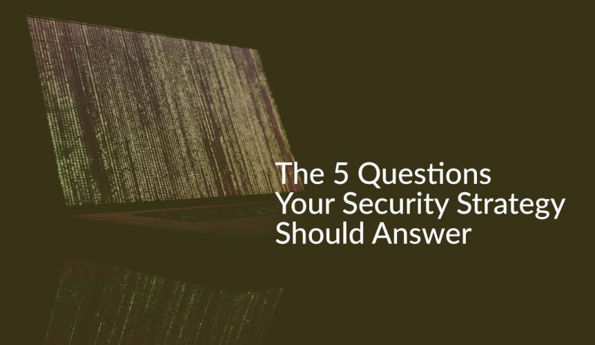 The 5 Questions Your Security Strategy Should Answer